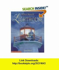 Lighthouse (A Story of Remembrance) (9780439639965) Robert Munsch, Janet Wilson , ISBN-10: 0439639964  , ISBN-13: 978-0439639965 ,  , tutorials , pdf , ebook , torrent , downloads , rapidshare , filesonic , hotfile , megaupload , fileserve