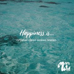 Happiness is… crystal clear ocean water Visual Statements®️ Happiness is … crystal clear ocean water. Sprüche / Quote / Quotes / Meerweh / Wanderlust / travel / travel / More / Sonne / Inspiration Inspirational Artwork, Water Inspirational Quotes, Motivational Quotes, Deep Relationship Quotes, Wanderlust Travel, Sea Quotes, Water Quotes, Ocean Quotes Tumblr, Ocean Qoutes
