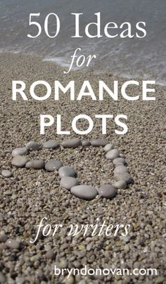 50 Ideas for Romance Plots for Writers - don't care for all of them, but some good ideas overall here. :-)