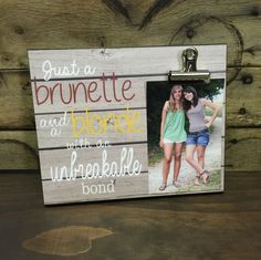 Personalized Picture Frame, Gift For Sister, Gift For Best Friend, Just a Blonde and a Brunette.. Wedding Gift, Bridesmaid Gift by LoveSmallTownUSA on Etsy https://www.etsy.com/listing/270962736/personalized-picture-frame-gift-for