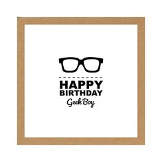 Check out this item in my Etsy shop https://www.etsy.com/listing/251138177/happy-birthday-geek-boy-birthday-card