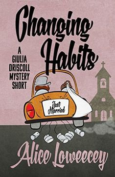 Changing Habits: A Short Story (Giulia Driscoll 0.5) by Alice Loweecey * Short Cozy Mystery * Finished: November 14, 2017