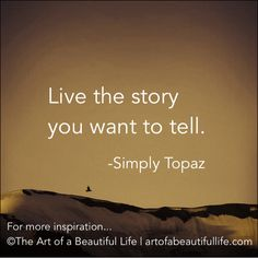 Live the Story You Want to Tell | Read more at... artofabeautifullife.com