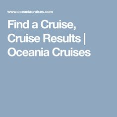 Find a Cruise, Cruise Results | Oceania Cruises