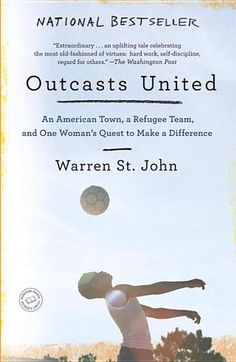 Outcasts United: An American Town, A Refugee Team, and One Woman's Quest to Make a Difference by Warren St. John - The extraordinary tale of a refugee youth soccer team and the transformation of a small American town. (Bilbary Town Library: Good for Readers, Good for Libraries)