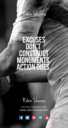 Excuses don't construct monuments. Action does. #QOTD
