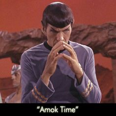 Spock's Amok Time one of my favorite star trek episodes