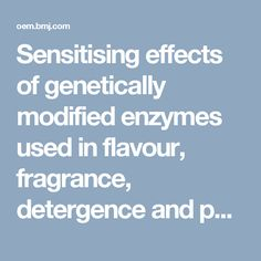 Sensitising effects of genetically modified enzymes used in flavour, fragrance, detergence and pharmaceutical production: cross-sectional study - Occupational and Environmental Medicine