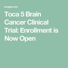 Toca 5 Brain Cancer Clinical Trial: Enrollment is Now Open