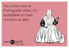 You know you're Portuguese when it's acceptable to have chickens as pets. Sarcastic Quotes, Funny Quotes, Funny Memes, Hilarious, Jokes, It's Funny, Funny Stuff, Portuguese Funny, Sobriety Quotes