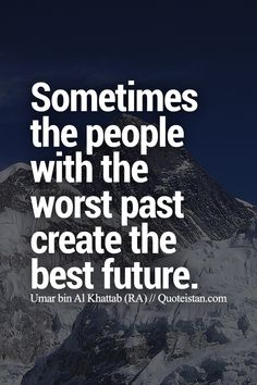 Sometimes the people with the worst past create the best #future. #quote