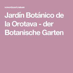 Jardín Botánico de la Orotava - der Botanische Garten