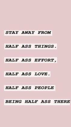 Stay away from half ass things. Stay away from half ass things. The Words, Cool Words, Self Love Quotes, Words Quotes, Quotes To Live By, Sayings, Stay Away Quotes, Hard Time Quotes, Quotes Quotes