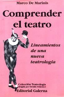 Comprender el teatro : lineamientos de una nueva teatrología / Marco De Marinis. PN 2039 M38