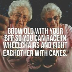 This sounds like a plan once I'm an old woman...JUST SAYING!!!