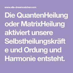 Die QuantenHeilung oder MatrixHeilung aktiviert unsere Selbstheilungskräfte und Ordung und Harmonie entsteht.