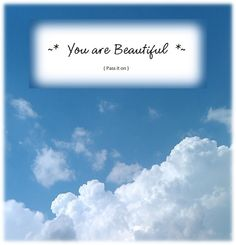 ~* You are Beautiful *~  pass it on   :)