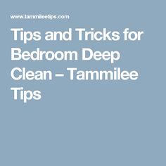 Tips and Tricks for Bedroom Deep Clean – Tammilee Tips