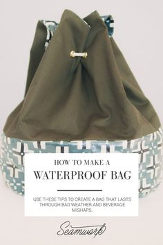 Seamwork Magazine: How to Make a Waterproof, Spill-proof Bag