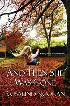 And Then She Was Gone by Rosalind Noonan, http://www.amazon.com/dp/B00DV1IUL6/ref=cm_sw_r_pi_dp_4F6mvb12Q85H6