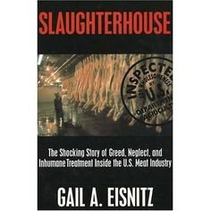 Slaughterhouse: The Shocking Story of Greed, Neglect and Inhumane Treatment Inside Th U.S. Meat Industry by Eisnitz, Gail A. published by Prometheus Books Hardcover [Hardcover]