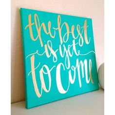 The Best Is Yet to Come 12x12 Hand Lettered Canvas Teal and Gold Black... ($20) ❤ liked on Polyvore featuring home, home decor, wall art, home & living, home décor, teal, wall décor, wall hangings, teal wall art and gold wall hanging