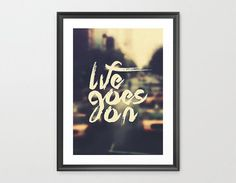Life Goes On  Limited Edition Quote Art Print by Promopocket, $25.00