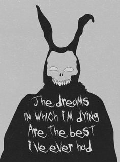 The dreams in which I'm dying are the best I've ever had. Donnie Darko