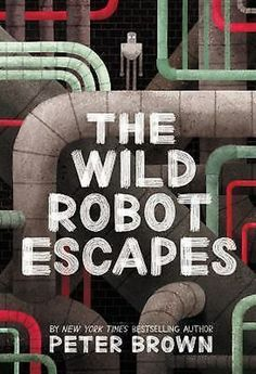 The Wild Robot Escapes. Title: The Wild Robot Escapes. NEW Creative Escapes Coloring Book. The Wild Robot by Peter Brown. Publisher: Little, Brown Books for Young Readers. Robot Story, 3rd Grade Books, Grade 3, Third Grade, The Wild Robot, Robot Series, Common Sense Media, Literature Circles, Spoken Word