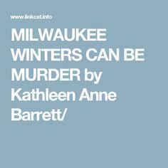 MILWAUKEE WINTERS CAN BE MURDER by Kathleen Anne Barrett/