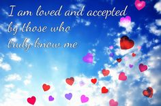 "Affirmation of the day: ""I am loved and accepted by those who truly know me"""
