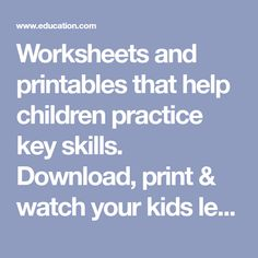 Worksheets and printables that help children practice key skills. Download, print & watch your kids learn today!