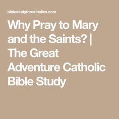 Why Pray to Mary and the Saints?   The Great Adventure Catholic Bible Study