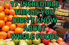 17 Incredible Things You Didn't Know About Whole Foods  I really wish I could work for this company