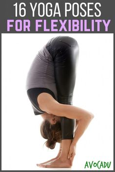 16 Most Effective Yoga Poses for Flexibility