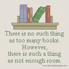"""There is no such thing as too many books. However, there is such a thing as not enough room."" Book Quote Free Cross Stitch Pattern #inspirationalquotes"