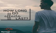 How long do affairs last and how to stop my husband's or wife's affair. Help for someone whose spouse is having an affair and who wants to know if it will last for a long time or only be a temporary relationship.