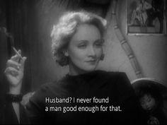 "sadmoviequotes: ""Husband? I never found a man good enough for that."" - Marlene Dietrich as Mademoiselle Amy Jolly in Morocco (1930)"