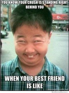 You Know Your Crush Is Standing Right Behind You When Your Best Friend Is Like…