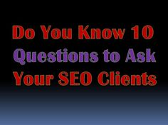 Do you know 10 #Questions to ask your #seo clients