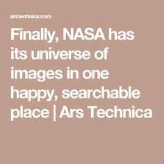 Finally, NASA has its universe of images in one happy, searchable place | Ars Technica
