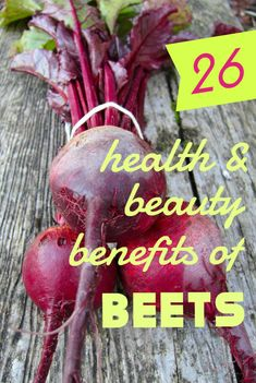 26 Marvelous Health and Beauty Benefits of Beets