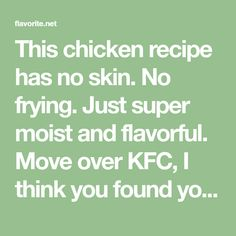 "This chicken recipe has no skin. No frying. Just super moist and flavorful. Move over KFC, I think you found your match with my Baked ""Fried"" Chicken Recipe!"