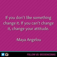 """""""If you don't like something change it. If you can't change it, change your attitude."""" — Maya Angelou #quotes #inspiration"""