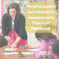 Formative assessments provide the feedback on student learning that guides teacher and student adjustments during learning. If teachers want the information gathered by these formative tools to have the most impact on student learning, they must design classroom assessments with these five principles in mind.