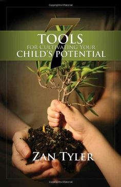 7 Tools for Cultivating Your Child's Potential by Zan Tyler http://www.amazon.com/dp/1935495437/ref=cm_sw_r_pi_dp_pMHPtb09E9EN9RFC