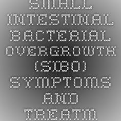 Small intestinal bacterial overgrowth (SIBO) symptoms and treatment ~ The symptoms of SIBO include: Excess wind, Abdominal bloating and distension, Diarrhoea, Constipation, Abdominal pain