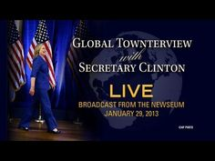 Secretary Clinton Holds Global Town Hall on January 29, 2013 — live streamed, and undoubtedly archived on YouTube
