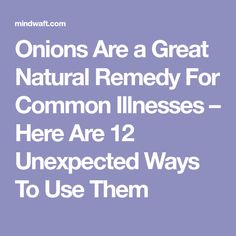 Onions Are a Great Natural Remedy For Common Illnesses – Here Are 12 Unexpected Ways To Use Them