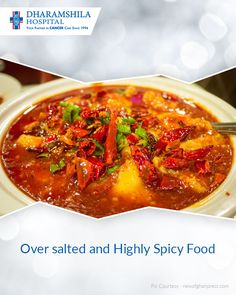 Overindulgence in highly salted and spicy food can trigger cancer of the stomach and can also lead to gastric ulcers.